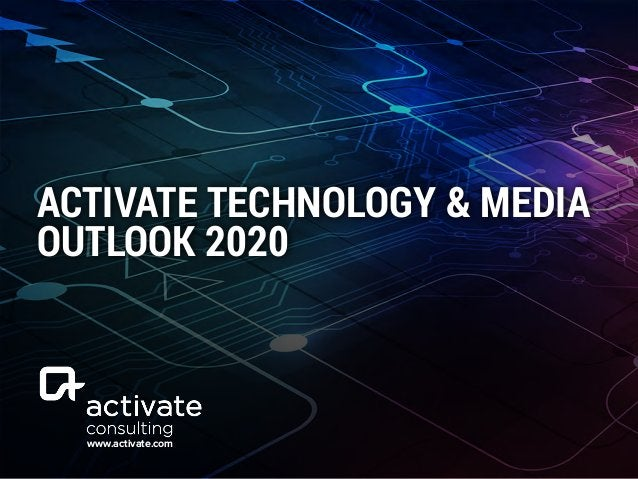 www.activate.com ACTIVATE TECHNOLOGY & MEDIA OUTLOOK 2020