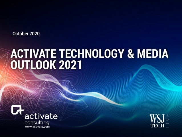 www.activate.com ACTIVATE TECHNOLOGY & MEDIA OUTLOOK 2021 October 2020