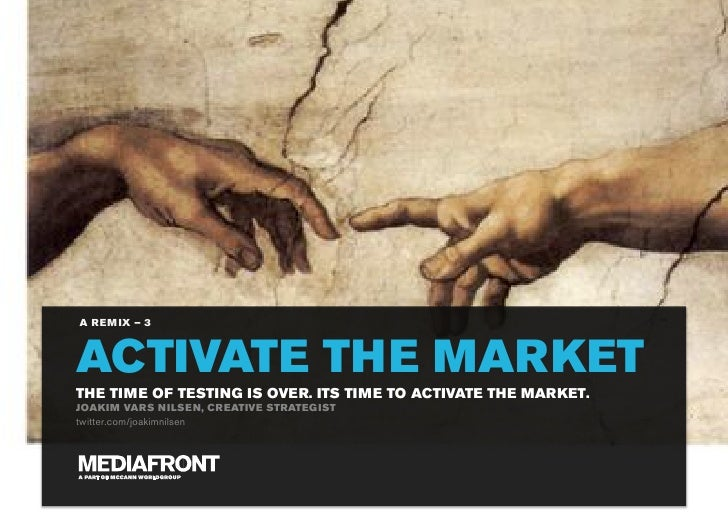 A REMIX – 3    ACTIVATE THE MARKET THE TIME OF TESTING IS OVER. ITS TIME TO ACTIVATE THE MARKET. JOAKIM VARS NILSEN, CREAT...