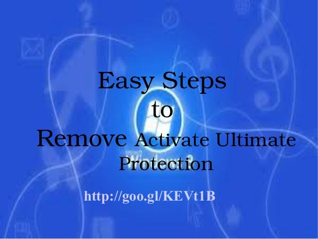 Easy Steps  to  Remove Activate Ultimate  Protection  http://goo.gl/KEVt1B