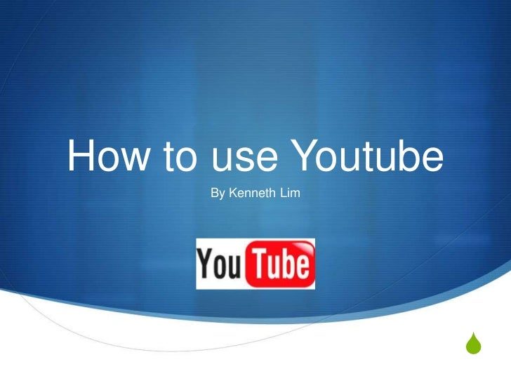 How to use Youtube<br />By Kenneth Lim<br />