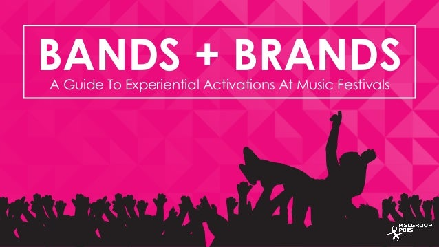 BANDS + BRANDS  A Guide To Experiential Activations At Music Festivals