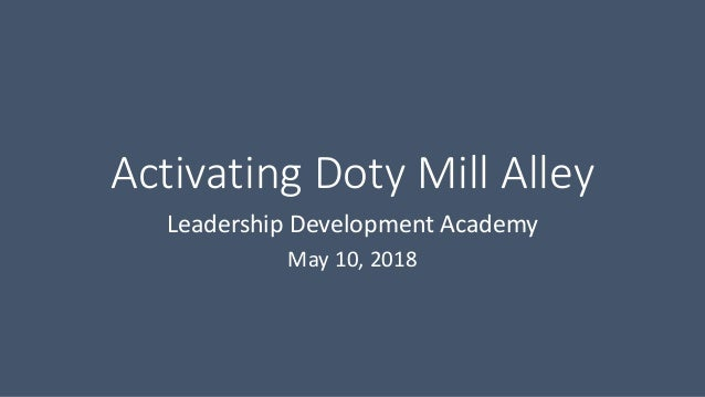 Activating Doty Mill Alley Leadership Development Academy May 10, 2018