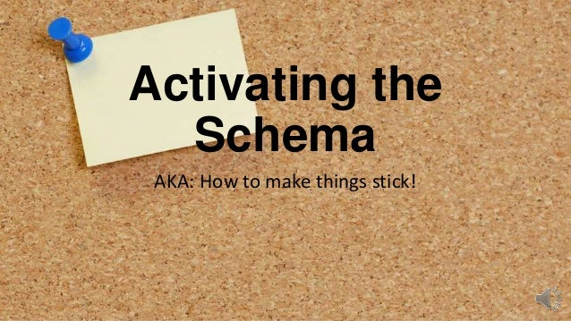 Activating the Schema AKA: How to make things stick!