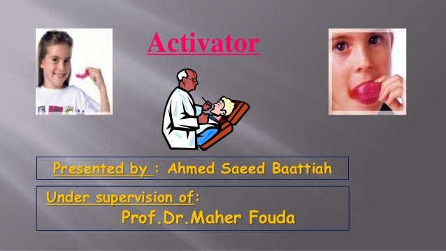 Activator Presented by : Ahmed Saeed Baattiah Under supervision of: Prof.Dr.Maher Fouda