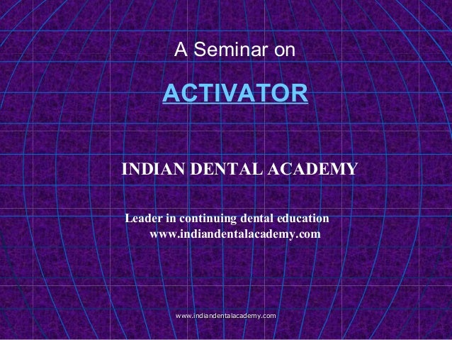 A Seminar on  ACTIVATOR INDIAN DENTAL ACADEMY Leader in continuing dental education www.indiandentalacademy.com  www.india...