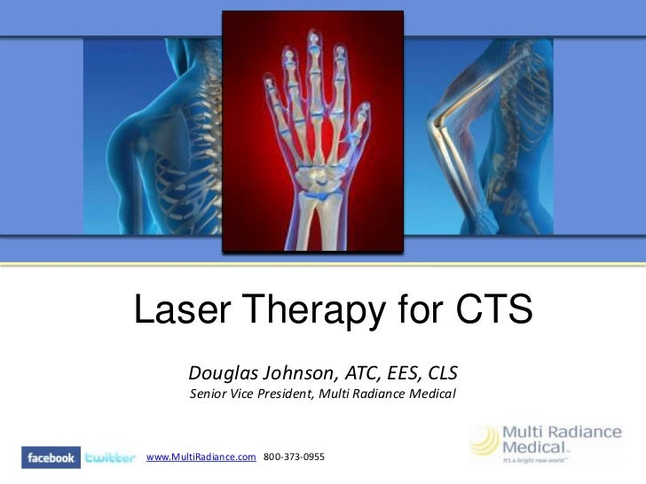Laser Therapy for CTS       Douglas Johnson, ATC, EES, CLS        Senior Vice President, Multi Radiance Medicalwww.MultiRa...