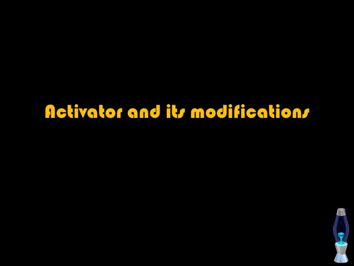 Activator and its modifications