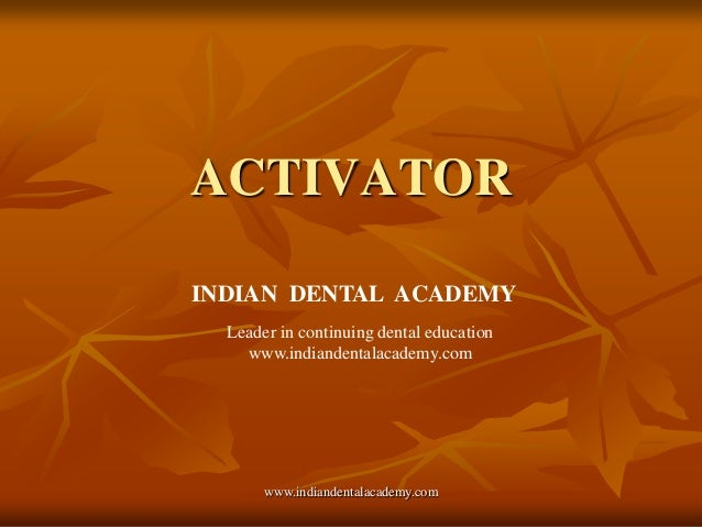 ACTIVATOR www.indiandentalacademy.com INDIAN DENTAL ACADEMY Leader in continuing dental education www.indiandentalacademy....