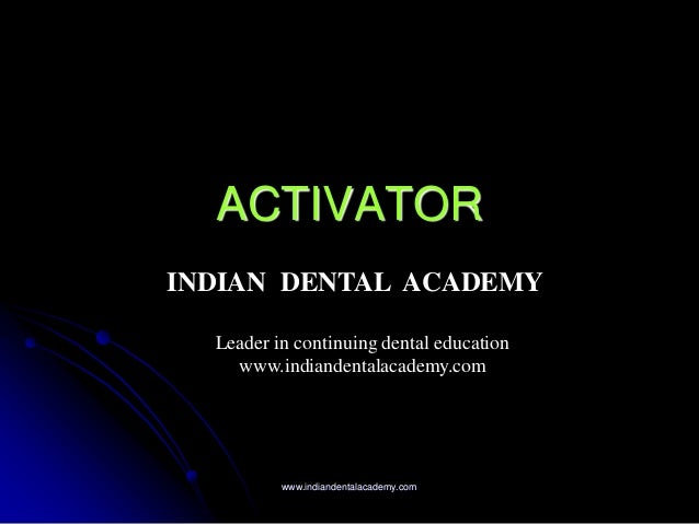 ACTIVATOR www.indiandentalacademy.com INDIAN DENTAL ACADEMY Leader in continuing dental education www.indiandentalacademy....