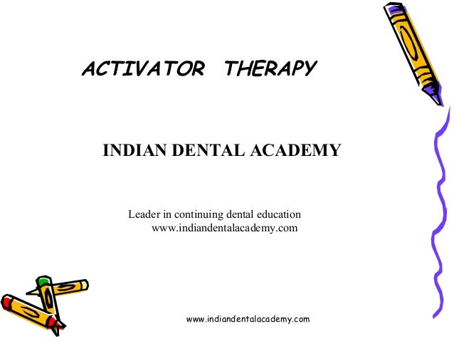 ACTIVATOR THERAPY  INDIAN DENTAL ACADEMY  Leader in continuing dental education www.indiandentalacademy.com  www.indianden...