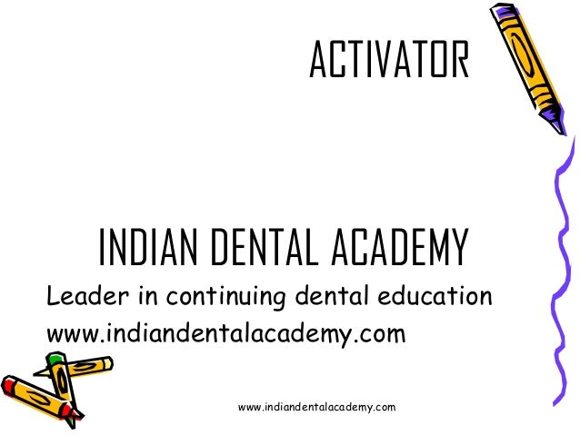 ACTIVATOR  INDIAN DENTAL ACADEMY Leader in continuing dental education www.indiandentalacademy.com www.indiandentalacademy...