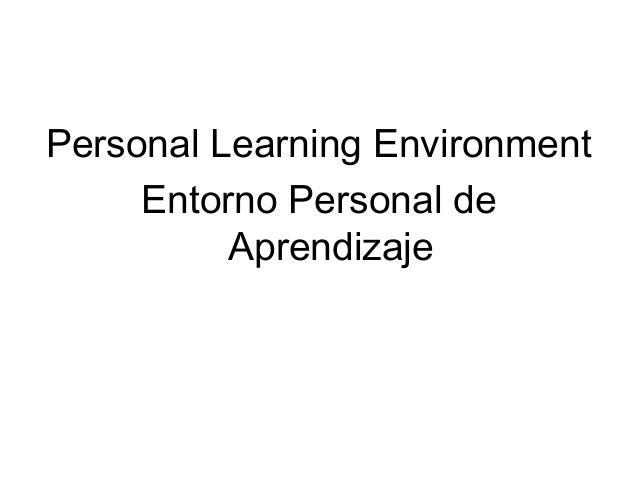 Personal Learning Environment Entorno Personal de Aprendizaje
