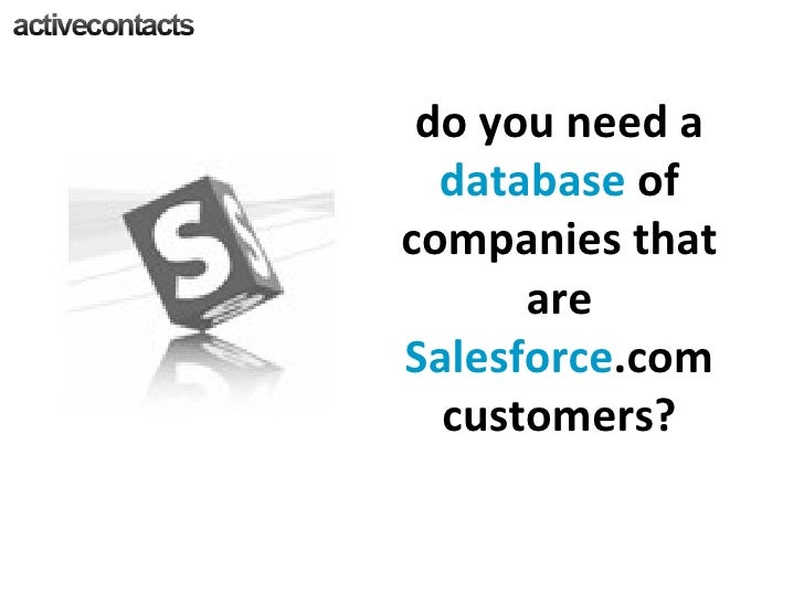 do you need a  database  of companies that are  Salesforce .com customers?