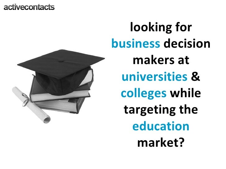 looking for  business  decision makers at  universities  &  colleges  while targeting the  education  market?
