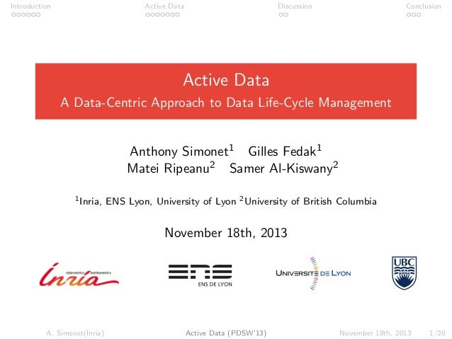 Introduction Active Data Discussion Conclusion Active Data A Data-Centric Approach to Data Life-Cycle Management Anthony S...