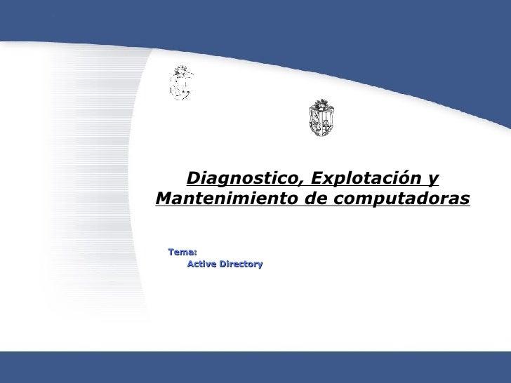 Diagnostico, Explotación y Mantenimiento de computadoras Tema: Active Directory
