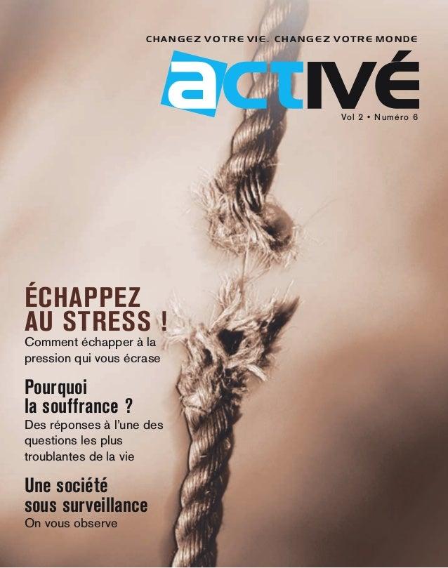 1 C H A N G E Z V O T R E V I E . C H A N G E Z V O T R E M O N D E Vol 2 • Numéro 6 échappez au stress ! Comment échapper...