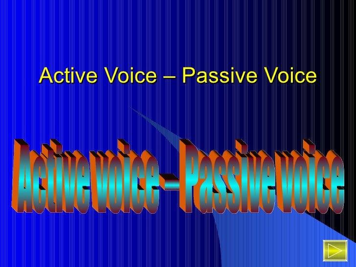 Active Voice – Passive Voice Active voice – Passive voice