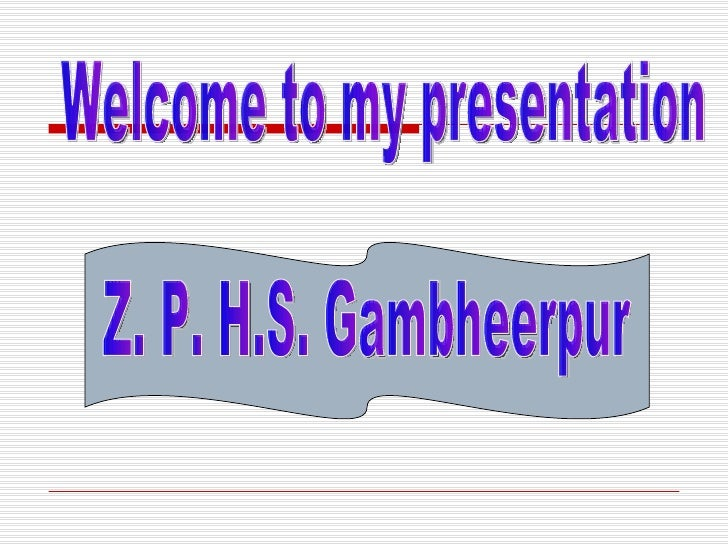 Welcome to my presentation Z. P. H.S. Gambheerpur