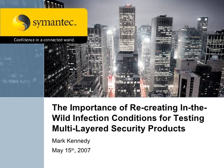 The Importance of Re-creating In-the-Wild Infection Conditions for Testing Multi-Layered Security Products Mark Kennedy Ma...