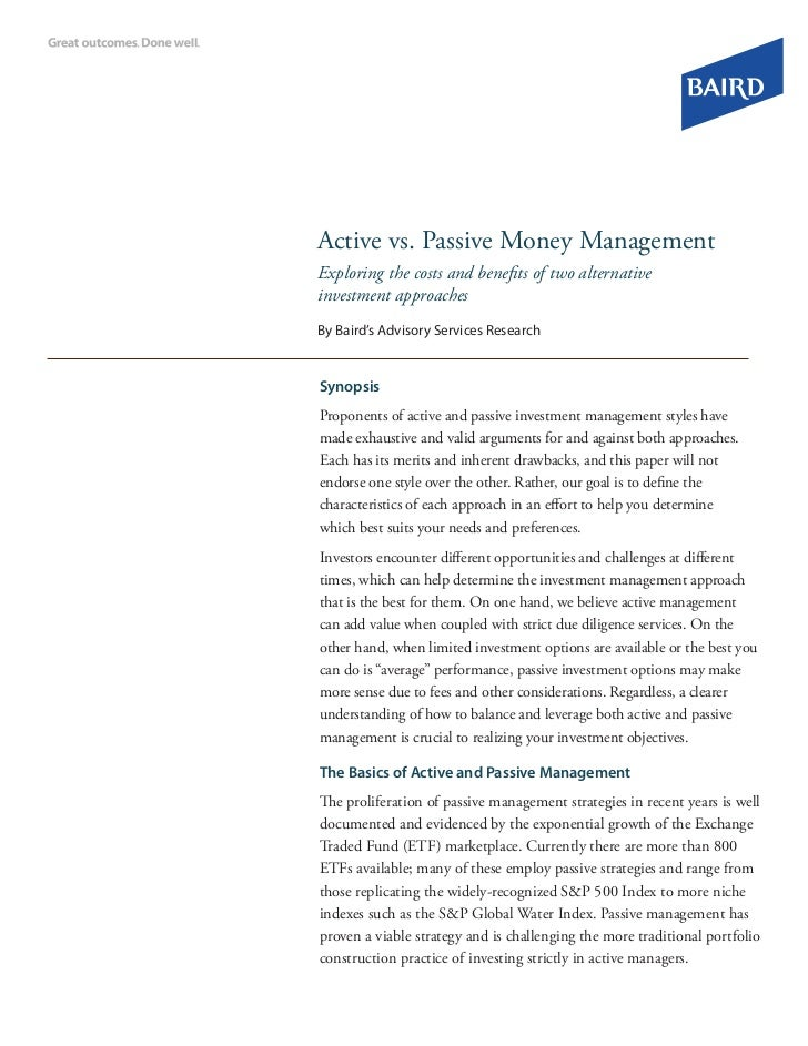 Active vs. Passive Money ManagementExploring the costs and benefits of two alternativeinvestment approachesBy Baird's Advi...