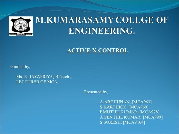 ACTIVE-X CONTROL Guided by,  Ms. K. JAYAPRIYA, B. Tech., LECTURER OF MCA, Presented by, A.ARCHUNAN, [MCA963] S.KARTHICK,...