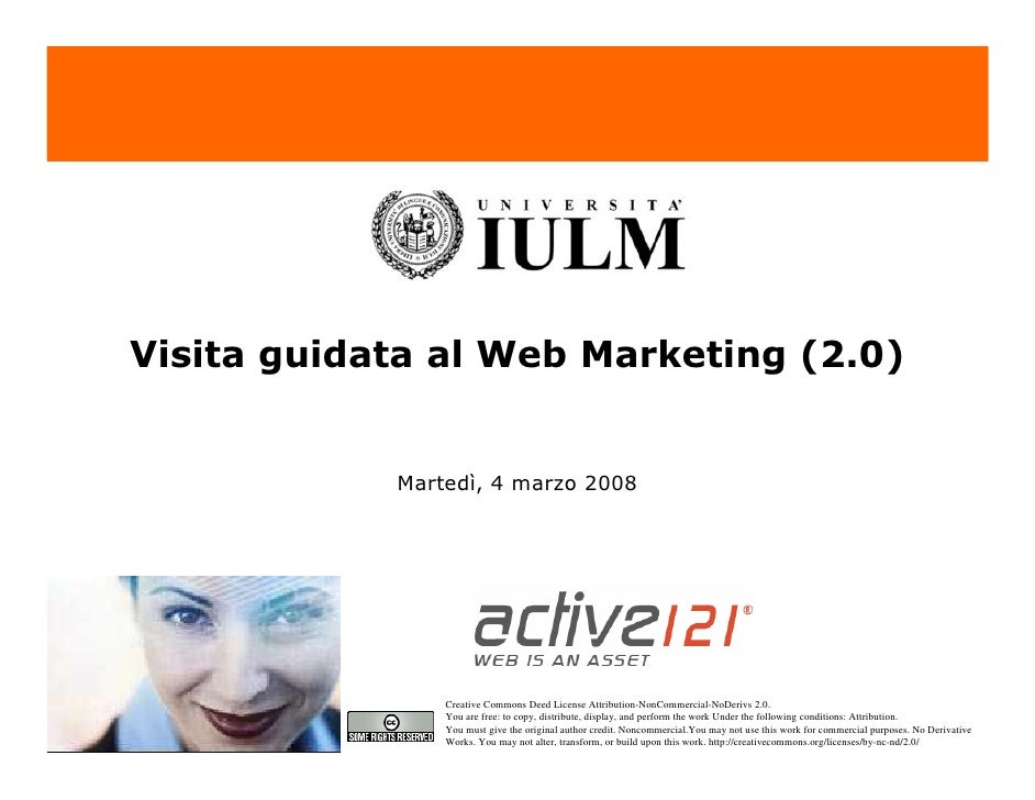 Visita guidata al Web Marketing (2.0)               Martedì, 4 marzo 2008                     Creative Commons Deed Licens...