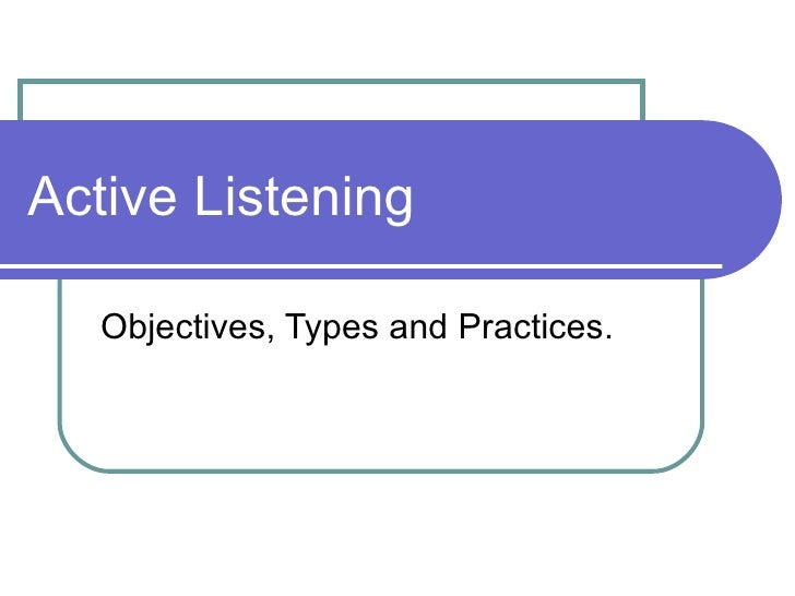 Active Listening Objectives, Types and Practices.
