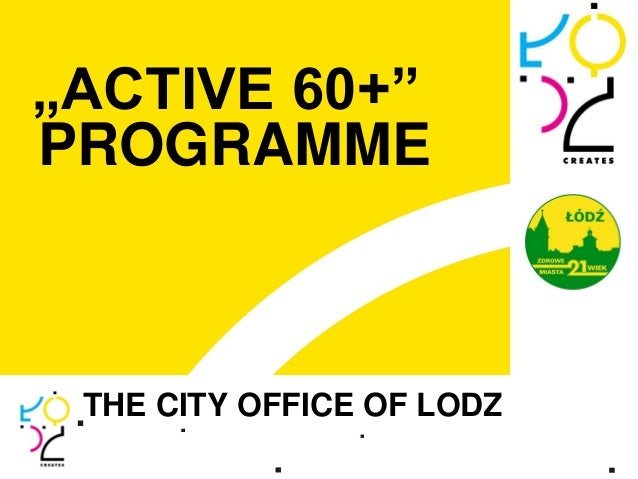 """ACTIVE 60+""PROGRAMME THE CITY OFFICE OF LODZ"
