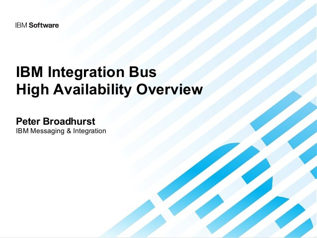 IBM Integration Bus High Availability Overview Peter Broadhurst IBM Messaging & Integration