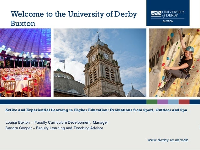 www.derby.ac.uk/udb Welcome to the University of Derby Buxton www.derby.ac.uk/udb Active and Experiential Learning in High...