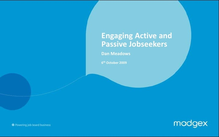 Engaging Active and Passive Jobseekers<br />Dan Meadows<br />6th October 2009<br />