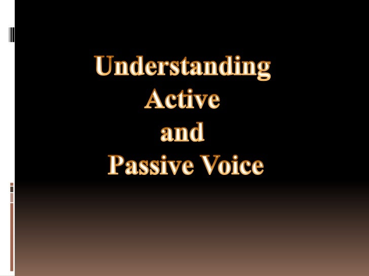 Verbs and Voice Voice is the form a verb takes to  indicate whether the subject of  the verb performs or receives  the ac...