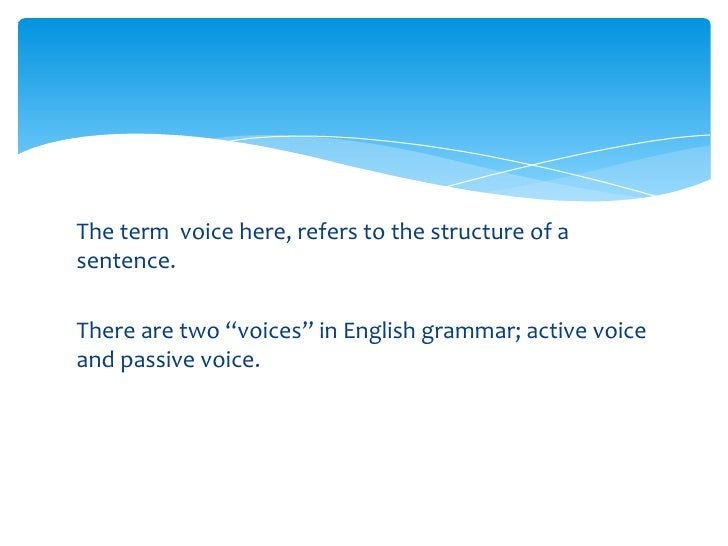 """The term voice here, refers to the structure of asentence.There are two """"voices"""" in English grammar; active voiceand passi..."""