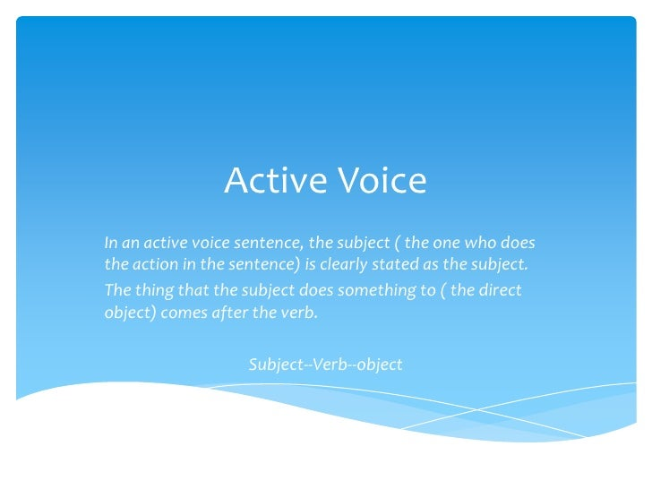Active VoiceIn an active voice sentence, the subject ( the one who doesthe action in the sentence) is clearly stated as th...
