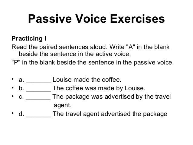 passive essay Passive voice in most instances, put the verb in the active voice rather than in the passive voice passive voice produces a sentence in.