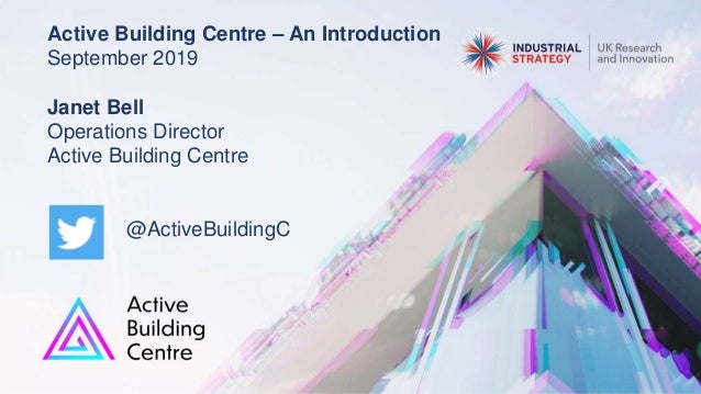 Active Building Centre – An Introduction September 2019 Janet Bell Operations Director Active Building Centre @ActiveBuild...