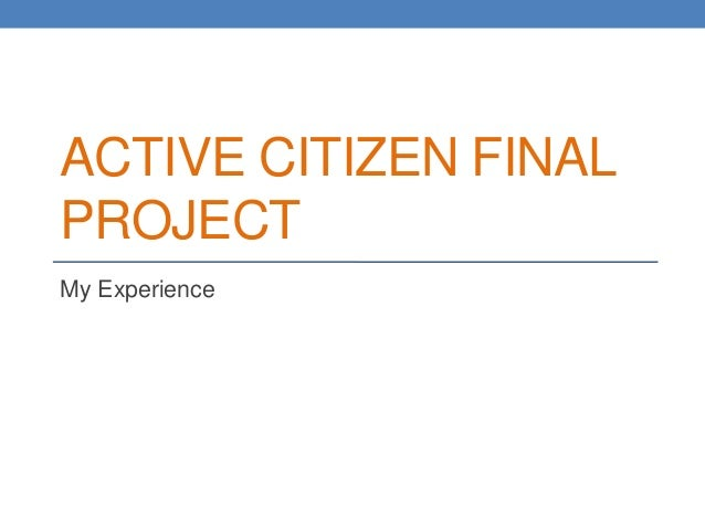 ACTIVE CITIZEN FINALPROJECTMy Experience