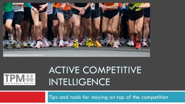 ACTIVE COMPETITIVE INTELLIGENCE Tips and tools for staying on top of the competition