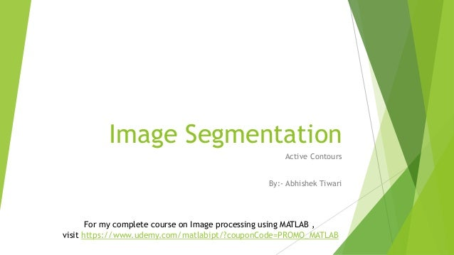 Image Segmentation  Active Contours  By:- Abhishek Tiwari  For my complete course on Image processing using MATLAB ,  visi...