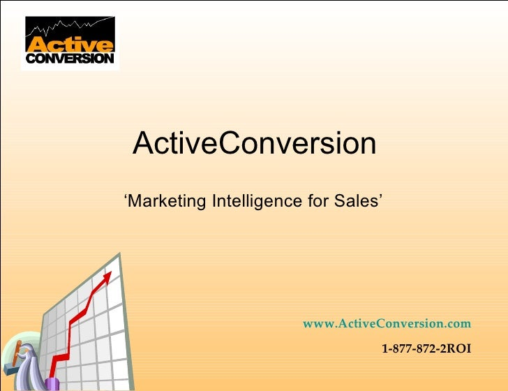ActiveConversion ' Marketing Intelligence for Sales' www.ActiveConversion.com 1-877-872-2ROI
