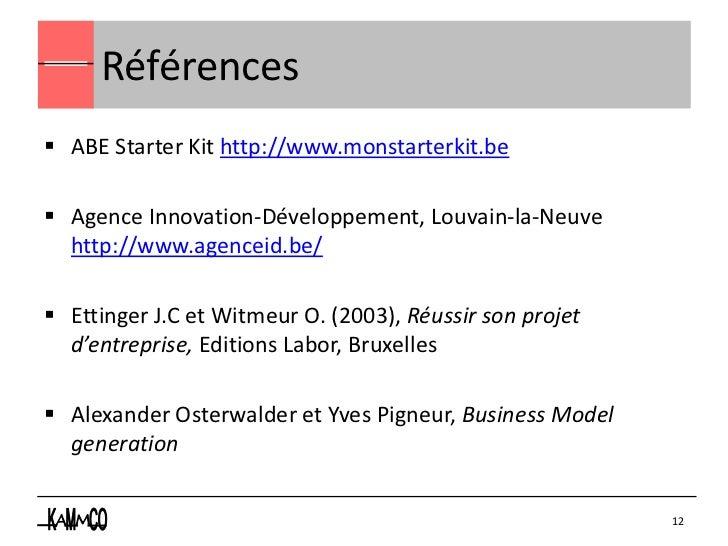 Références ABE Starter Kit http://www.monstarterkit.be Agence Innovation-Développement, Louvain-la-Neuve  http://www.age...