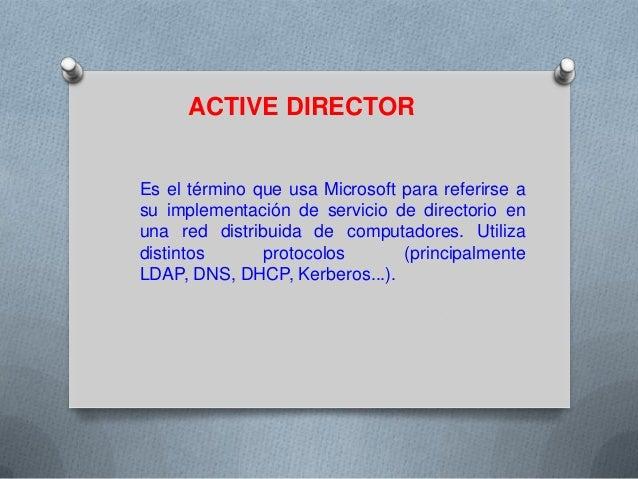 ACTIVE DIRECTOR  Es el término que usa Microsoft para referirse a su implementación de servicio de directorio en una red d...
