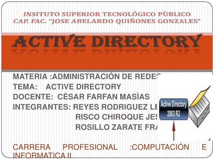 "INSITUTO SUPERIOR TECNOLÓGICO PÙBLICO CAP. FAC. ""JOSE ABELARDO QUIÑONES GONZALES""ACTIVE DIRECTORY<br />MATERIA :ADMINISTRA..."