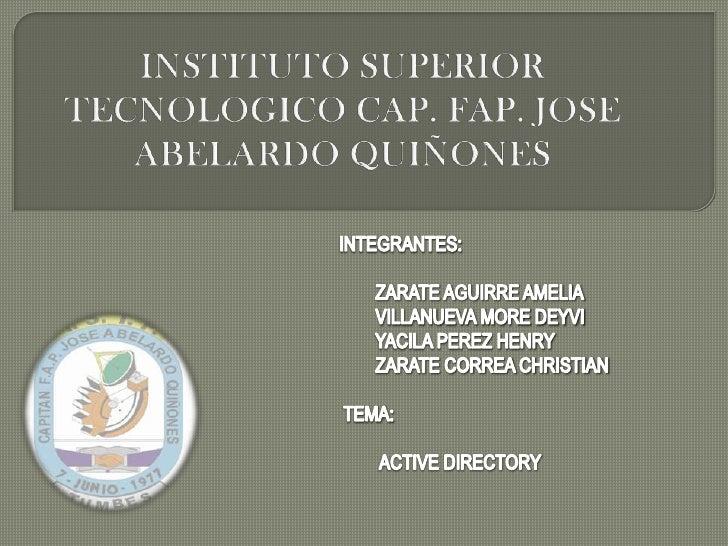 INSTITUTO SUPERIOR TECNOLOGICO CAP. FAP. JOSE ABELARDO QUIÑONES<br />INTEGRANTES:<br />        ZARATE AGUIRRE AMELIA<br />...