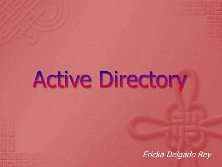 Active Directory<br />Ericka Delgado Rey<br />