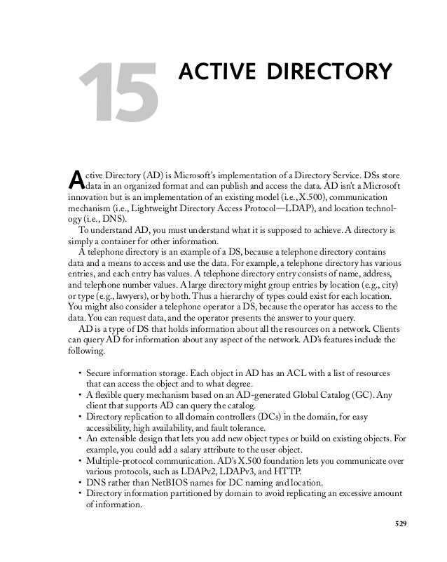 15  ACTIVE DIRECTORY  A  ctive Directory (AD) is Microsoft's implementation of a Directory Service. DSs store data in an o...