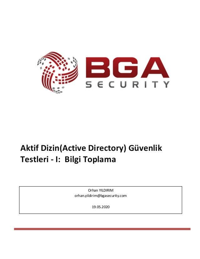 Aktif Dizin(Active Directory) Güvenlik Testleri - I: Bilgi Toplama Orhan YILDIRIM orhan.yildirim@bgasecurity.com 19.05.2020