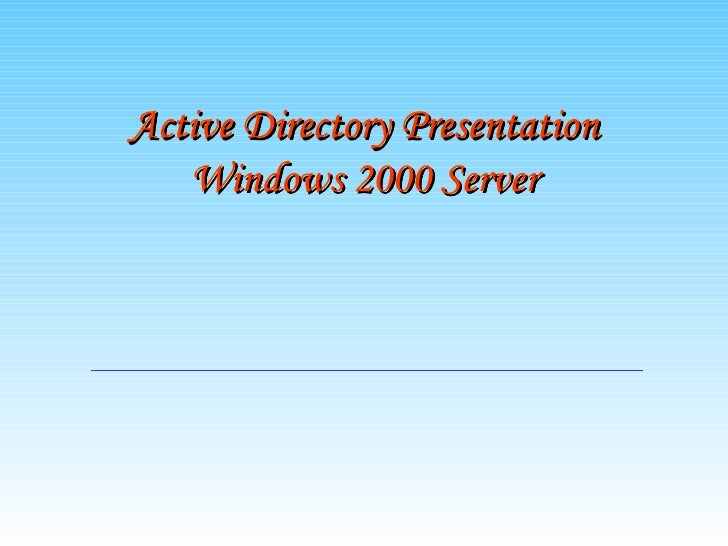 Active Directory Presentation   Windows 2000 Server